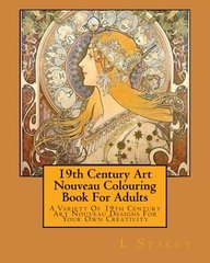 19th Century Art Nouveau Colouring Book for Adults: A Variety of 19th Century Art Nouveau Designs for Your Own Creativity