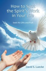 How to Spot the Spirit's Work in Your Life: Seek His Gifts and Fruit