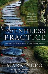 The Endless Practice: Becoming Who You Were Born to Be by Nepo, Mark