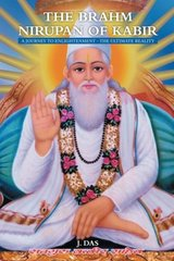 The Brahm Nirupan of Kabir: A Journey to Enlightenment - the Ultimate Reality