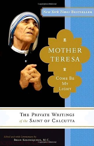 "Mother Teresa: Come Be My Light: The Private Writings of the ""Saint of Calcutta"""