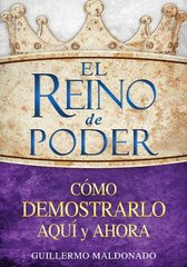 El reino de poder / Kingdom of Power: Cَmo demostrarlo aqui y ahora / How to Demonstrate It Hear & Now