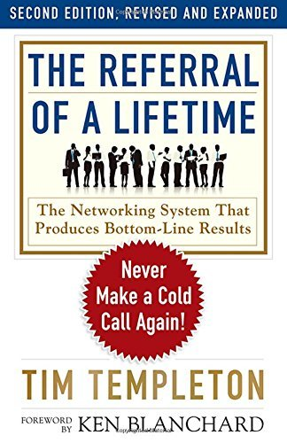 The Referral of a Lifetime: The Networking System That Produces Bottom-line Results