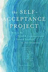 The Self-Acceptance Project: How to Be Kind & Compassionate Toward Yourself in Any Situation