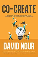 Co-Create: How Your Business Will Profit from Innovative and Strategic Collaboration