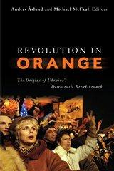 Revolution in Orange: The Origins of Ukraine's Democratic Breakthrough