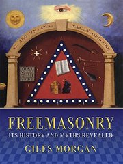 Freemasonry: Its Mysteries and History Revealed