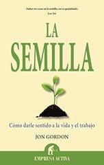 La semilla / The Seed: Como Darle Sentidoa La Vida Y El Trabajo