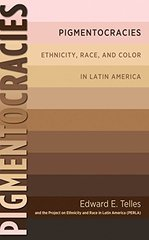 Pigmentocracies: Ethnicity, Race, and Color in Latin America
