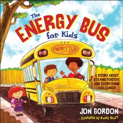 The Energy Bus for Kids: A Story About Staying Positive and Overcoming Negativity