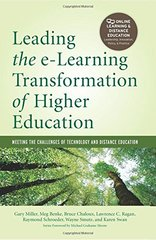 Leading the E-Learning Transformation of Higher Education: Meeting the Challenges of Technology and Distance Education by Miller, Gary/ Benke, Meg/ Chaloux, Bruce/ Ragan, Lawrence C./ Schroeder, Raymond