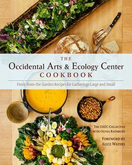 The Occidental Arts & Ecology Center Cookbook: Fresh-from-the-Garden Recipes for Gatherings Large and Small