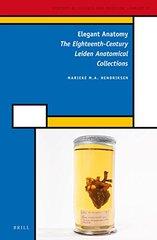 Elegant Anatomy: The Eighteenth-Century Leiden Anatomical Collections