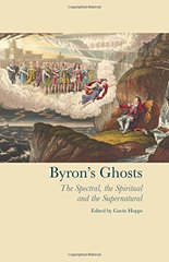 Byron's Ghosts: The Spectral, The Spiritual and The Supernatural