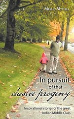 In Pursuit of That Elusive Progeny: Inspirational Stories of the Great Indian Middle Class by Mythili, Merlin
