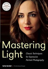 Mastering Light: Classic Techniques for Expressive Portrait Photography by Marshall, Curley (PHT)