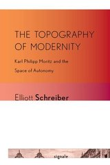 The Topography of Modernity: Karl Philipp Moritz and the Space of Autonomy