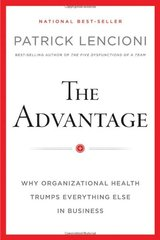 The Advantage: Why Organizational Health Trumps Everything Else in Business by Lencioni, Patrick M.
