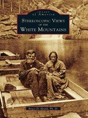 Stereoscopic Views of the White Mountains
