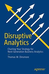 Disruptive Business Analytics: Charting Your Strategy for Next-generation Predictive Analytics