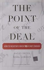 "The Point of the Deal: How to Negotiate When ""Yes"" Is Not Enough"