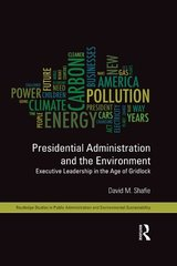 Presidential Administration and the Environment: Executive Leadership in the Age of Gridlock