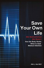 Save Your Own Life: How the Body Works When to Seek Medical Attention