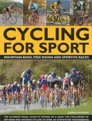 Cycling for Sport: Mountain Bikes, Free Riding and Sportive Races: The Ultimate Visual Guide to Moving Up a Gear: The Challenges of Off-Road and On-Road Cycling in over by Pickering, Edward