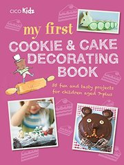 My First Cookie and Cake Decorating Book: 35 fun and tasty projects for children aged 7-plus
