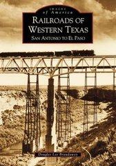 Railroads of Western Texas: San Antonio to El Paso