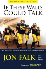If These Walls Could Talk: Michigan Football Stories from The Big House by Falk, Jon/ Ewald, Dan/ Brady, Tom (FRW)