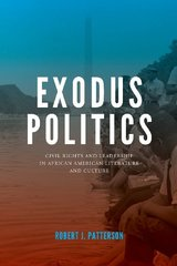 Exodus Politics: Civil Rights and Leadership in African American Literature and Culture