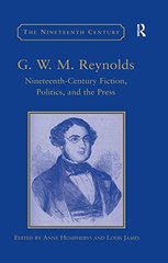 G. W. M. Reynolds: Nineteenth-Century Fiction, Politics, and the Press