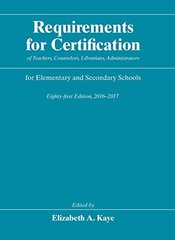 Requirements for Certification of Teachers, Counselors, Librarians, Administrators for Elementary and Secondary Schools by Kaye, Elizabeth A. (EDT)