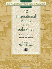 10 Inspirational Songs for Solo Voice: Medium High: For Concerts, Contests, Recitals, and Worship
