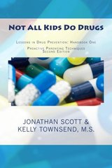 Not All Kids Do Drugs: Lessons in Drug Prevention: Handbook One, Proactive Parenting Techniques