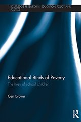 Educational Binds of Poverty: The Lives of School Children by Brown, Ceri