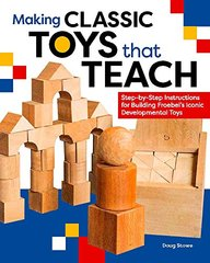 Making Froebel's Gifts: Step-by-step Instructions for Making Froebel's Classic Developmental Toys