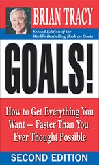 Goals!: How to Get Everything You Want - Faster Than You Ever Thought Possible by Tracy, Brian