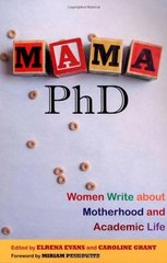 Mama, Ph.D.: Women Write About Motherhood and Academic Life