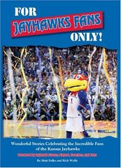 For Jayhawks Fans Only!: Wonderful Stories Celebrating the Incredible Fans of the Kansas Jayhawks