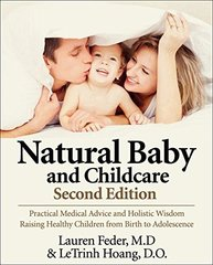 Natural Baby and Childcare: Practical Medical Advice & Holistic Wisdom for Raising Healthy Children from Birth to Adolescence