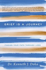 Grief Is a Journey: Finding Your Path Through Loss by Doka, Kenneth J., Dr.