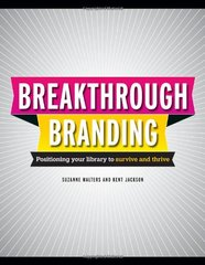 Breakthrough Branding: Positioning Your Library to Survive and Thrive