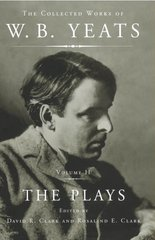 The Collected Works of W.b. Yeats: The Plays