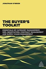 The Buyer's Toolkit: Essentials of Category Management, Srm, Negotiation, Contract Management and Supply Chain Management