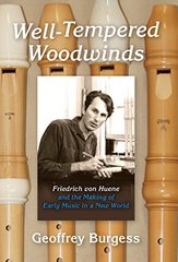 Well-Tempered Woodwinds: Friedrich Von Huene and the Making of Early Music in America