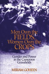 Men Own the Fields, Women Own the Crops: Gender and Power in the Cameroon Grassfields