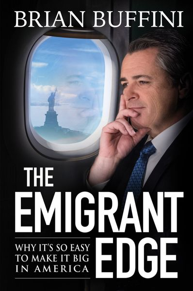 The Emigrant Edge: Why It's So Easy To Make It Big In America