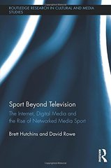 Sport Beyond Television: The Internet, Digital Media and the Rise of Networked Media Sport by Hutchins, Brett/ Rowe, David